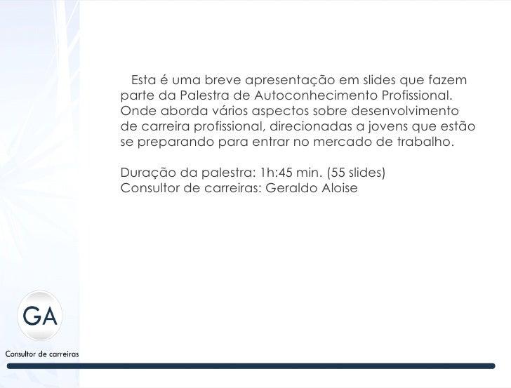 Esta é uma breve apresentação em slides que fazemparte da Palestra de Autoconhecimento Profissional.Onde aborda vários asp...