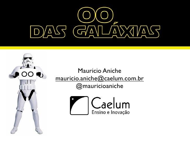 Mauricio AnicheOO   mauricio.aniche@caelum.com.br            @mauricioaniche