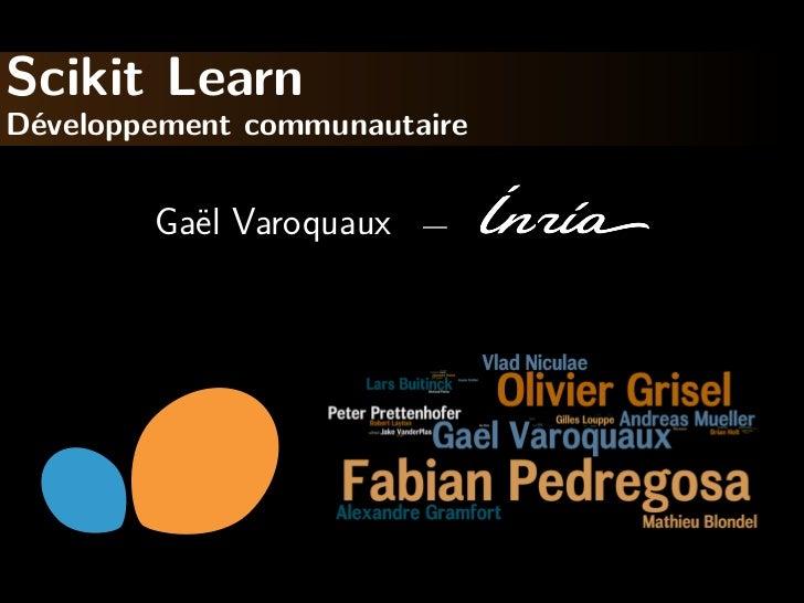 Scikit LearnD´veloppement communautaire e        Ga¨l Varoquaux          e              —