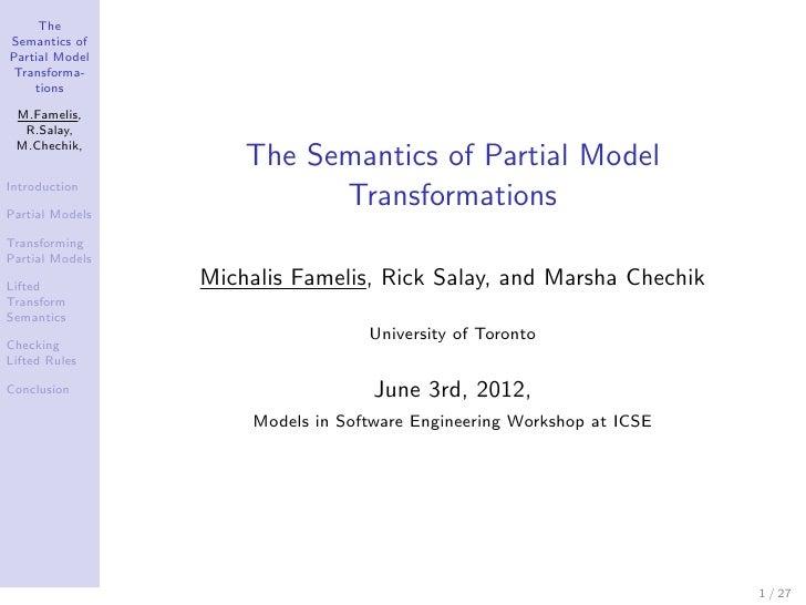 TheSemantics ofPartial ModelTransforma-    tions M.Famelis,  R.Salay, M.Chechik,                     The Semantics of Part...