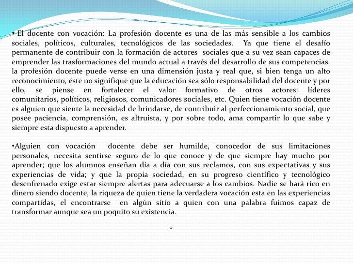 • El docente con vocación: La profesión docente es una de las más sensible a los cambiossociales, políticos, culturales, t...