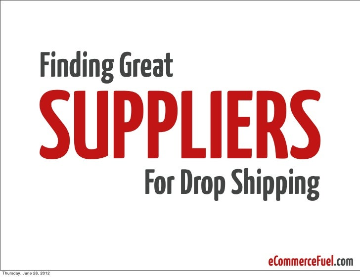 Finding Great                 SUPPLIERS  For Drop Shipping                                       eCommerceFuel.comThursday...