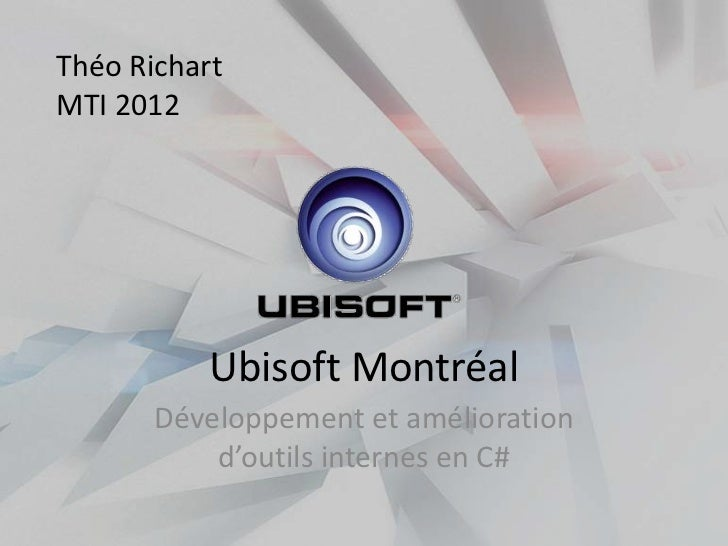 Théo RichartMTI 2012           Ubisoft Montréal       Développement et amélioration           d'outils internes en C#