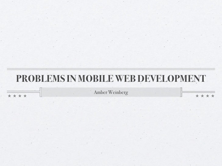 PROBLEMS IN MOBILE WEB DEVELOPMENT             Amber Weinberg