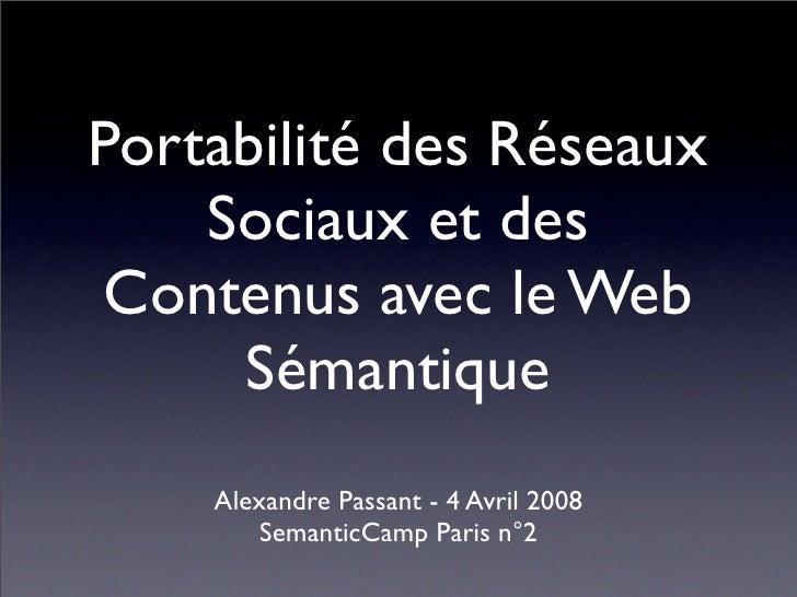 Portabilité des Réseaux     Sociaux et des Contenus avec le Web      Sémantique     Alexandre Passant - 4 Avril 2008      ...