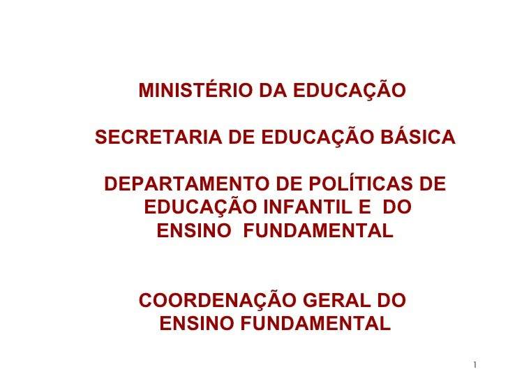 MINISTÉRIO DA EDUCAÇÃO  SECRETARIA DE EDUCAÇÃO BÁSICA DEPARTAMENTO DE POLÍTICAS DE EDUCAÇÃO INFANTIL E  DO ENSINO  FUNDAME...