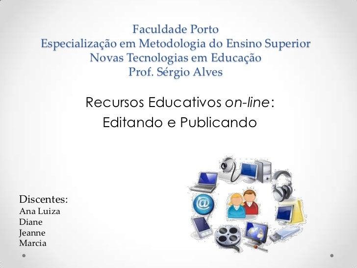 Faculdade Porto    Especialização em Metodologia do Ensino Superior             Novas Tecnologias em Educação             ...