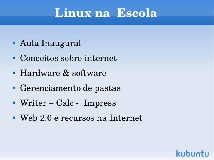 LinuxnaEscola   AulaInaugural   Conceitossobreinternet   Hardware&software   Gerenciamentodepastas   Writer...