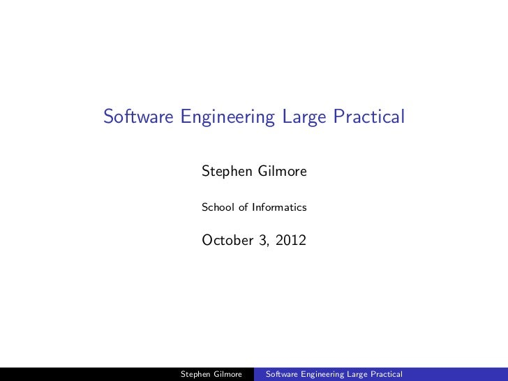 Software Engineering Large Practical              Stephen Gilmore              School of Informatics              October ...