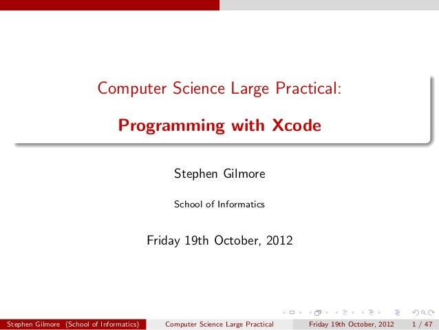 Computer Science Large Practical:                                Programming with Xcode                                   ...