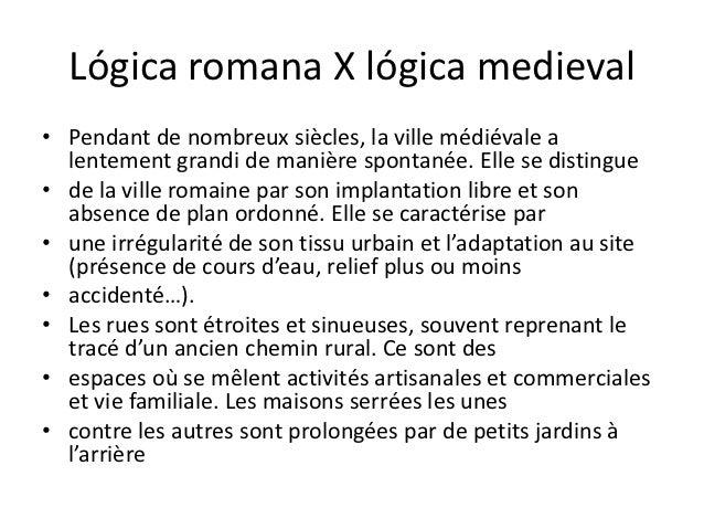 Lógica romana X lógica medieval• Pendant de nombreux siècles, la ville médiévale a  lentement grandi de manière spontanée....