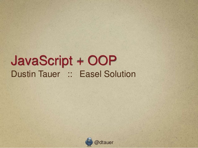 JavaScript + OOPDustin Tauer :: Easel Solution                    @dtauer