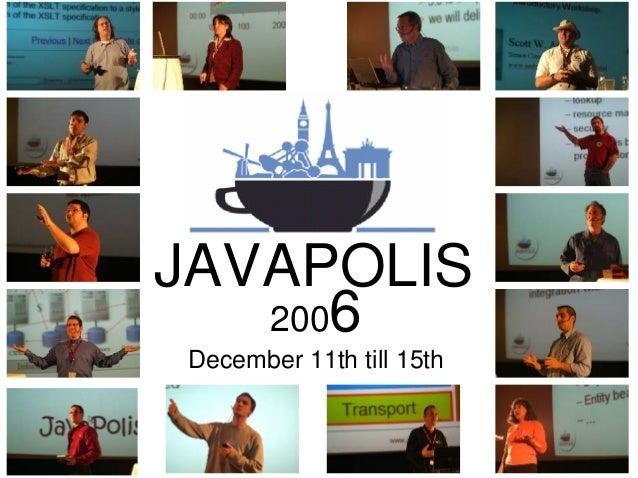 Mark your agenda for JavaPolis 2006       December 11th till 15thJAVAPOLIS   2006December 11th till 15th