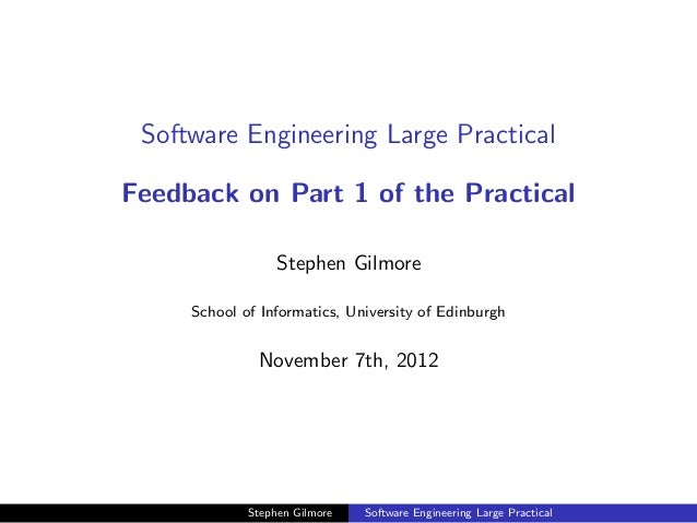 Software Engineering Large PracticalFeedback on Part 1 of the Practical                  Stephen Gilmore     School of Inf...