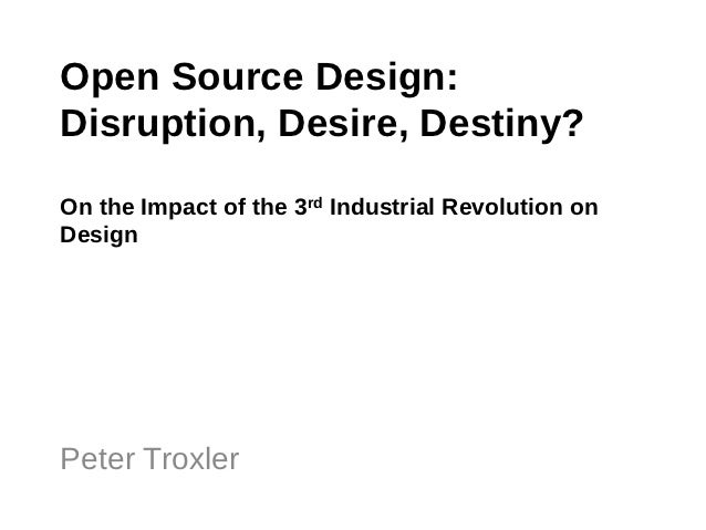 """Open Source Design: """"Disruption, Desire, Destiny?""""""""On the Impact of the 3rd Industrial Revolution on Design ..."""