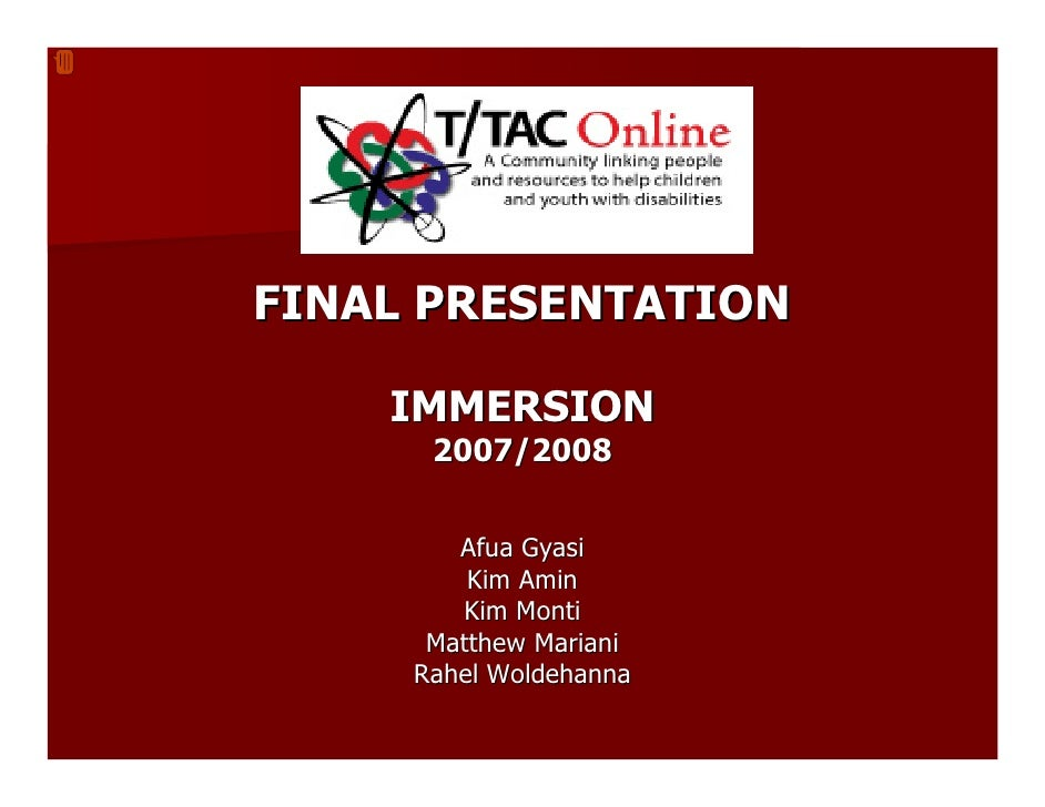 FINAL PRESENTATION      IMMERSION       2007/2008           Afua Gyasi          Kim Amin         Kim Monti       Matthew M...