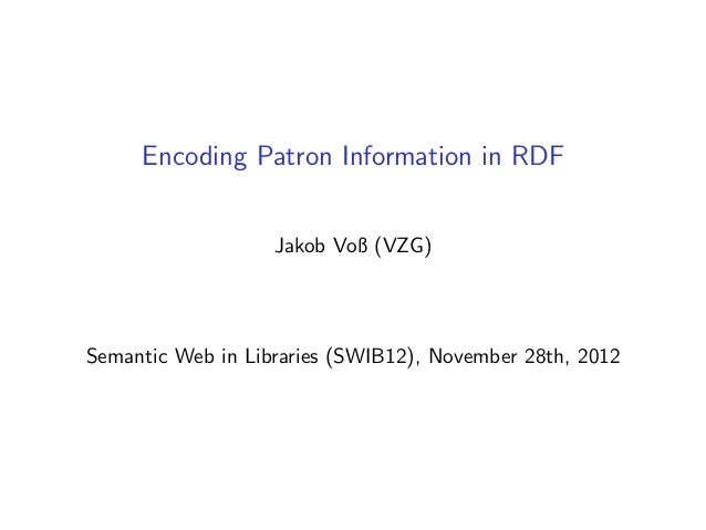 Encoding Patron Information in RDF                   Jakob Voß (VZG)Semantic Web in Libraries (SWIB12), November 28th, 2012