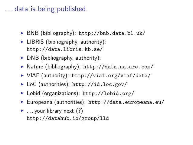 . . . data is being published.       BNB (bibliography): http://bnb.data.bl.uk/       LIBRIS (bibliography, authority):   ...