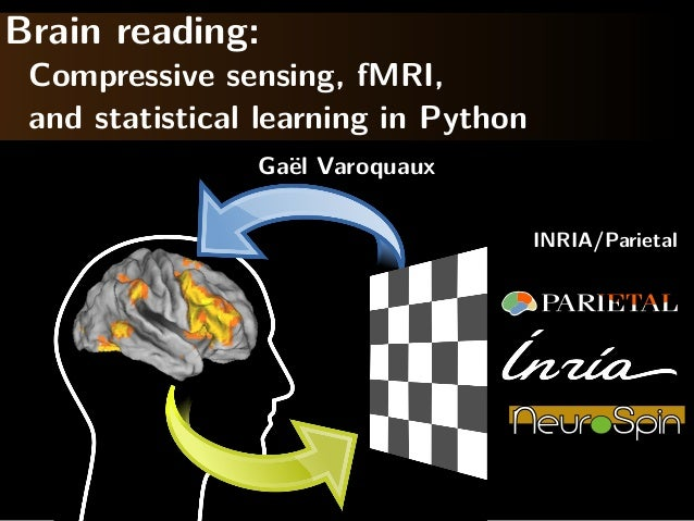 Brain reading: Compressive sensing, fMRI, and statistical learning in Python                Ga¨l Varoquaux                ...