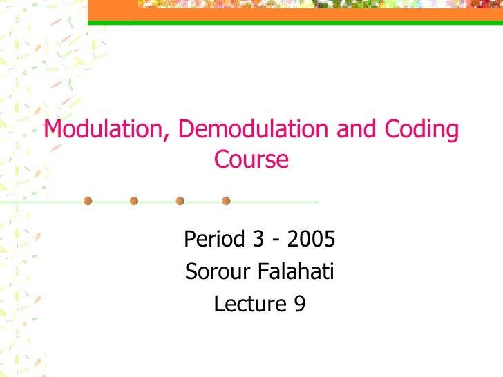 Modulation, Demodulation and Coding Course Period 3 - 2005 Sorour Falahati Lecture 9