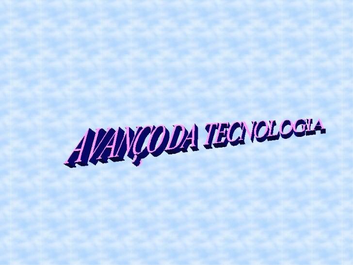 AVANÇO DA TECNOLOGIA
