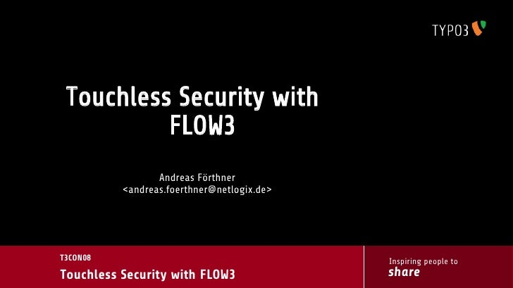 Touchless Security with           FLOW3                  Andreas Förthner           <andreas.foerthner@netlogix.de>     T3...