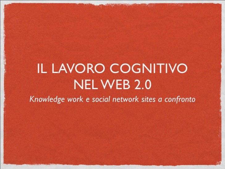 IL LAVORO COGNITIVO         NEL WEB 2.0 Knowledge work e social network sites a confronto