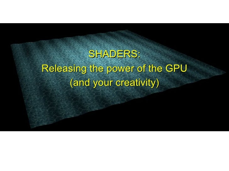 SHADERS: Releasing the power of the GPU      (and your creativity)
