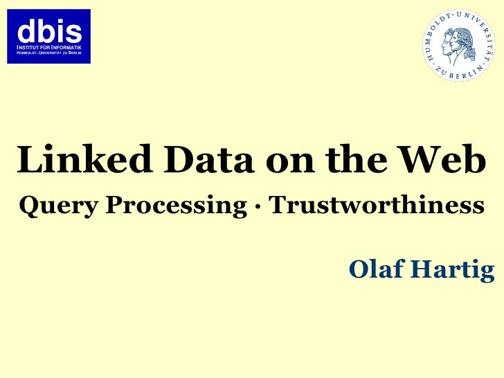 Linked Data on the Web Query Processing ∙ Trustworthiness                          Olaf Hartig