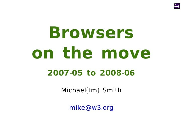 Browsers on the move  2007-05 to 2008-06     Michael(tm) Smith       mike@w3.org