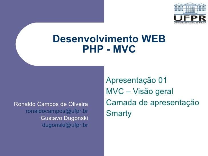 Desenvolvimento WEB PHP - MVC Apresentação 01 MVC – Visão geral Camada de apresentação Smarty