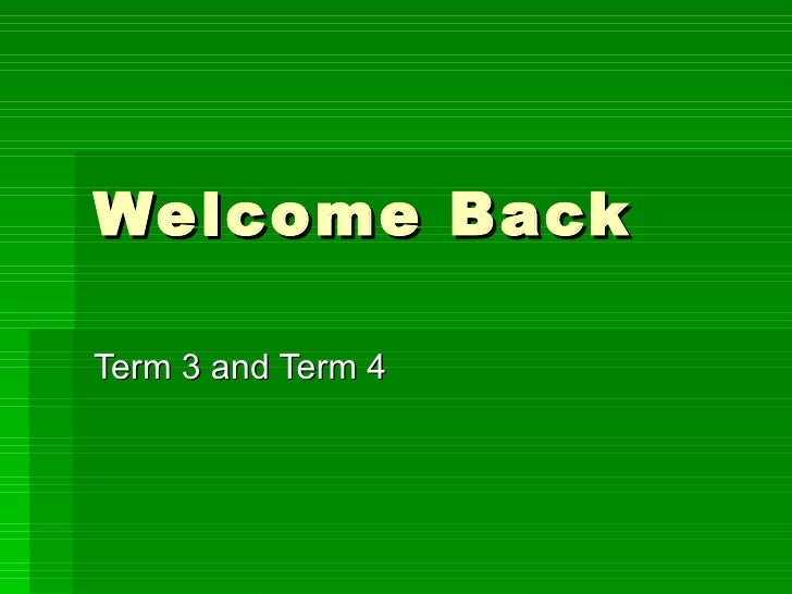 Welcome Back Term 3 and Term 4