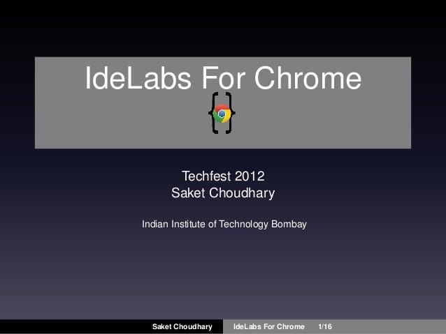 IdeLabs For Chrome          Techfest 2012         Saket Choudhary   Indian Institute of Technology Bombay     Saket Choudh...