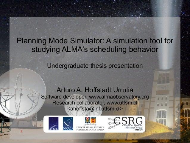 Planning Mode Simulator: A simulation tool for    studying ALMAs scheduling behavior         Undergraduate thesis presenta...