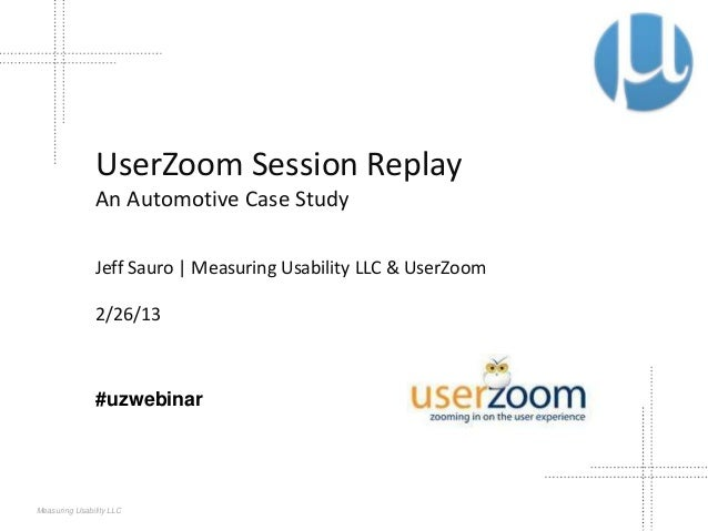 UserZoom Session Replay                An Automotive Case Study                Jeff Sauro | Measuring Usability LLC & User...