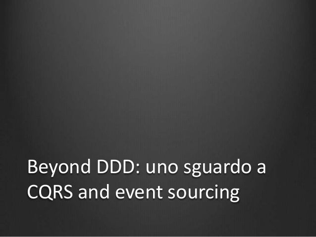 Beyond DDD: uno sguardo aCQRS and event sourcing