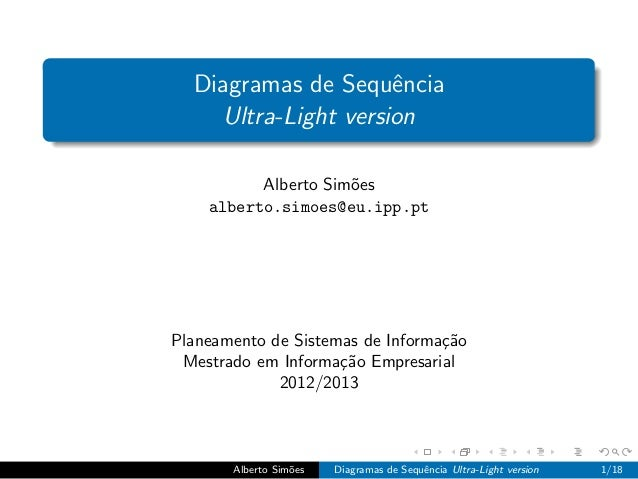 Diagramas de Sequˆncia                     e    Ultra-Light version          Alberto Sim˜es                     o    alber...