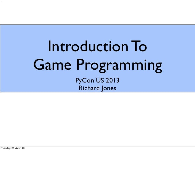 Introduction To                       Game Programming                            PyCon US 2013                           ...