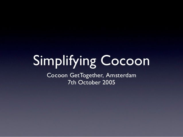Simplifying Cocoon  Cocoon GetTogether, Amsterdam        7th October 2005