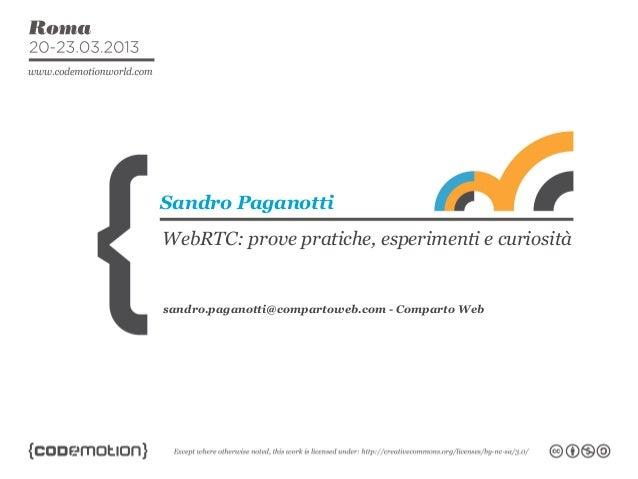Sandro PaganottiWebRTC: prove pratiche, esperimenti e curiositàsandro.paganotti@compartoweb.com - Comparto Web