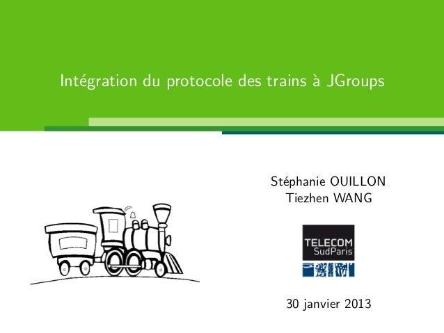 Int´gration du protocole des trains ` JGroups   e                                a                             St´phanie O...