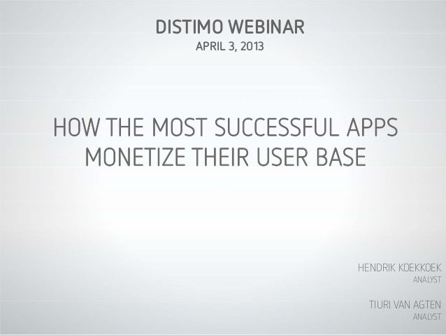 DISTIMO WEBINAR            APRIL 3, 2013HOW THE MOST SUCCESSFUL APPS  MONETIZE THEIR USER BASE                            ...