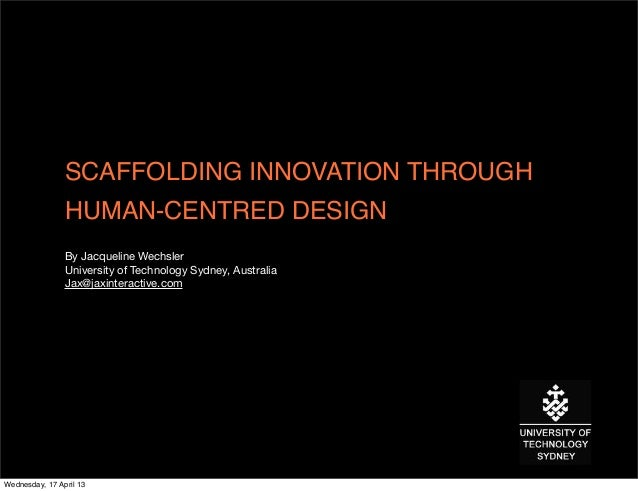 SCAFFOLDING INNOVATION THROUGH                HUMAN-CENTRED DESIGN                By Jacqueline Wechsler                Un...