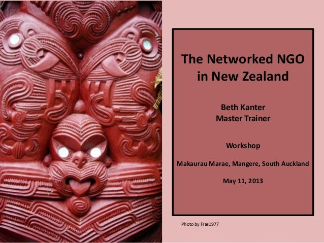 The Networked NGOin New ZealandBeth KanterMaster TrainerWorkshopMakaurau Marae, Mangere, South AucklandMay 11, 2013Photo b...
