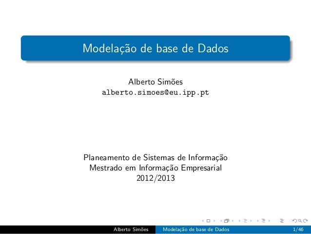 Modela¸c˜ao de base de DadosAlberto Sim˜oesalberto.simoes@eu.ipp.ptPlaneamento de Sistemas de Informa¸c˜aoMestrado em Info...