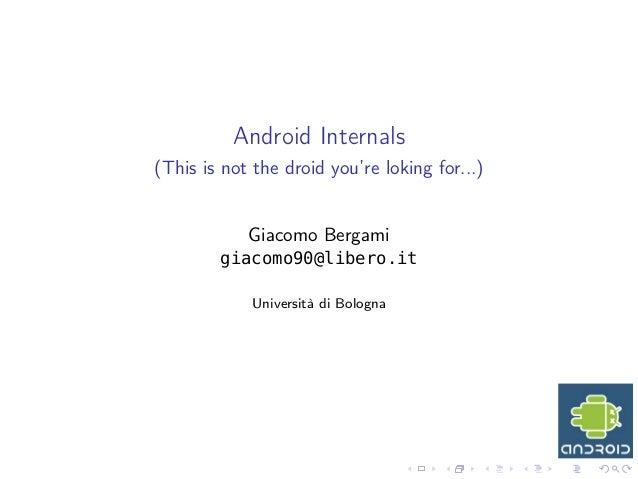 Android Internals(This is not the droid you're loking for...)Giacomo Bergamigiacomo90@libero.itUniversità di Bologna