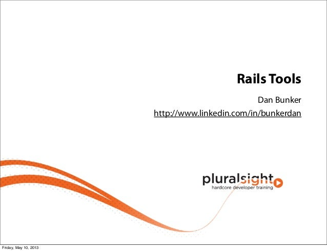 Rails ToolsDan Bunkerhttp://www.linkedin.com/in/bunkerdanFriday, May 10, 2013