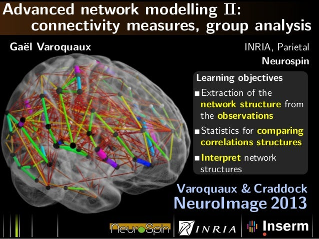 Advanced network modelling II:connectivity measures, group analysisGa¨el Varoquaux INRIA, ParietalNeurospinLearning object...