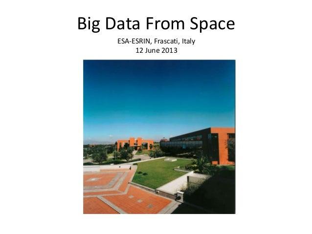 Big Data From SpaceESA-ESRIN, Frascati, Italy12 June 2013