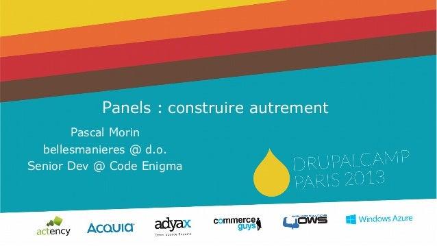Panels: construire autrementPascal Morinbellesmanieres @ d.o.Senior Dev @ Code Enigma